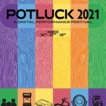 Keeping Performance Alive (Potluck Festival 2021 Review)